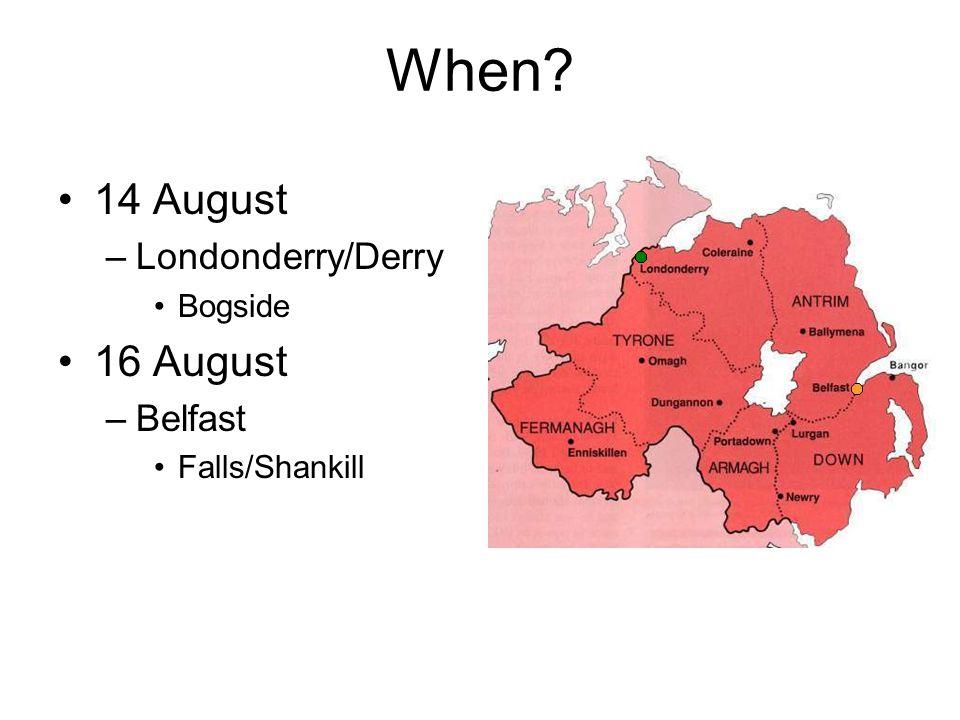 When 14 August 16 August Londonderry/Derry Belfast Bogside