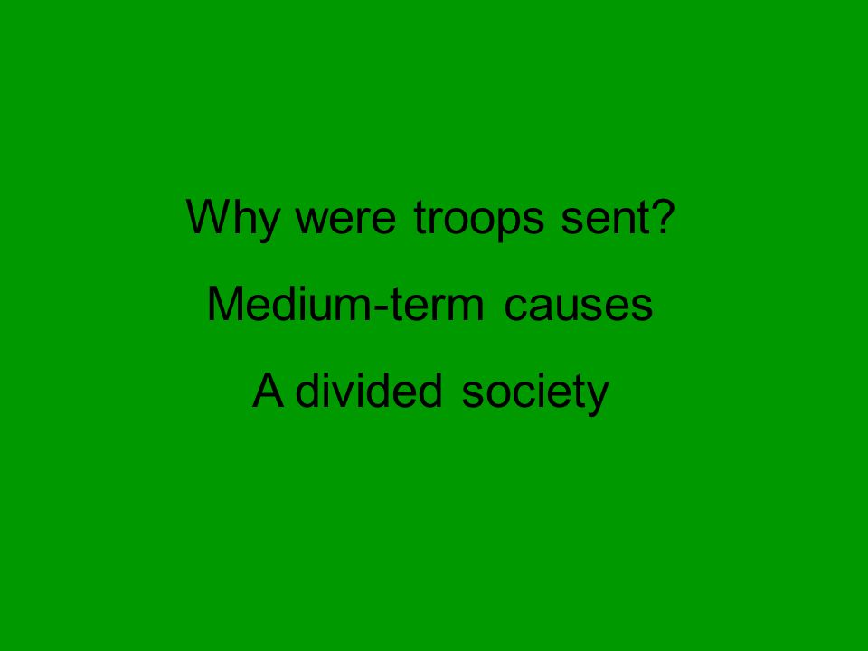 Why were troops sent Medium-term causes A divided society