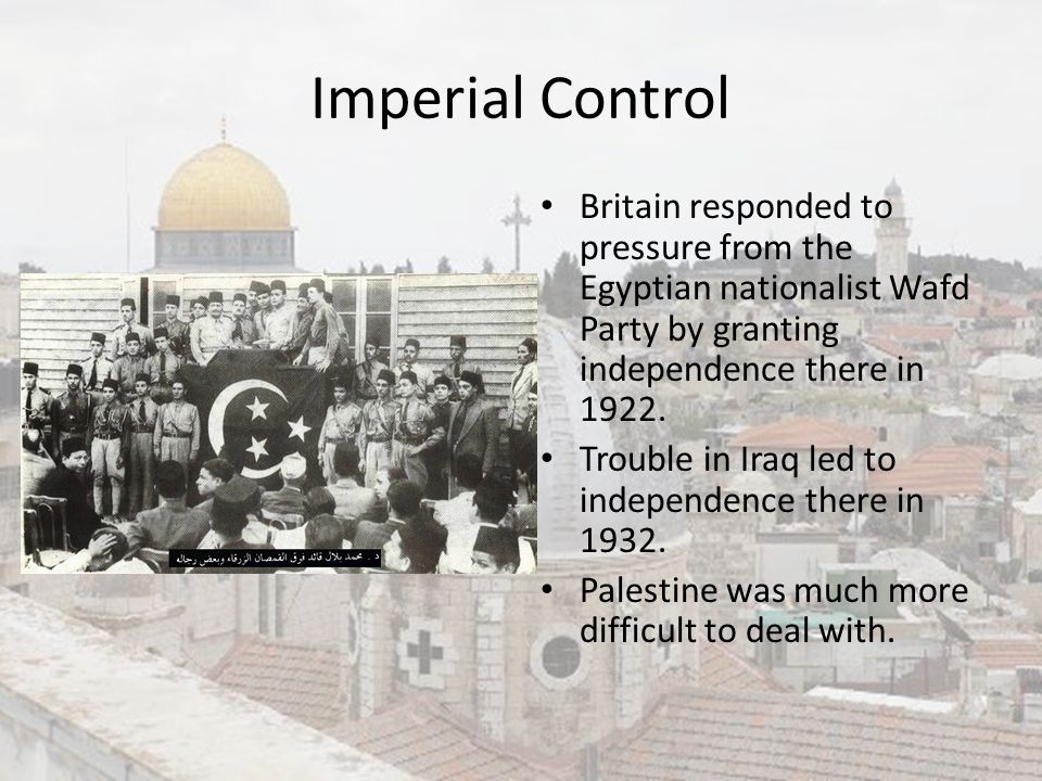 Imperial Control Britain responded to pressure from the Egyptian nationalist Wafd Party by granting independence there in 1922.