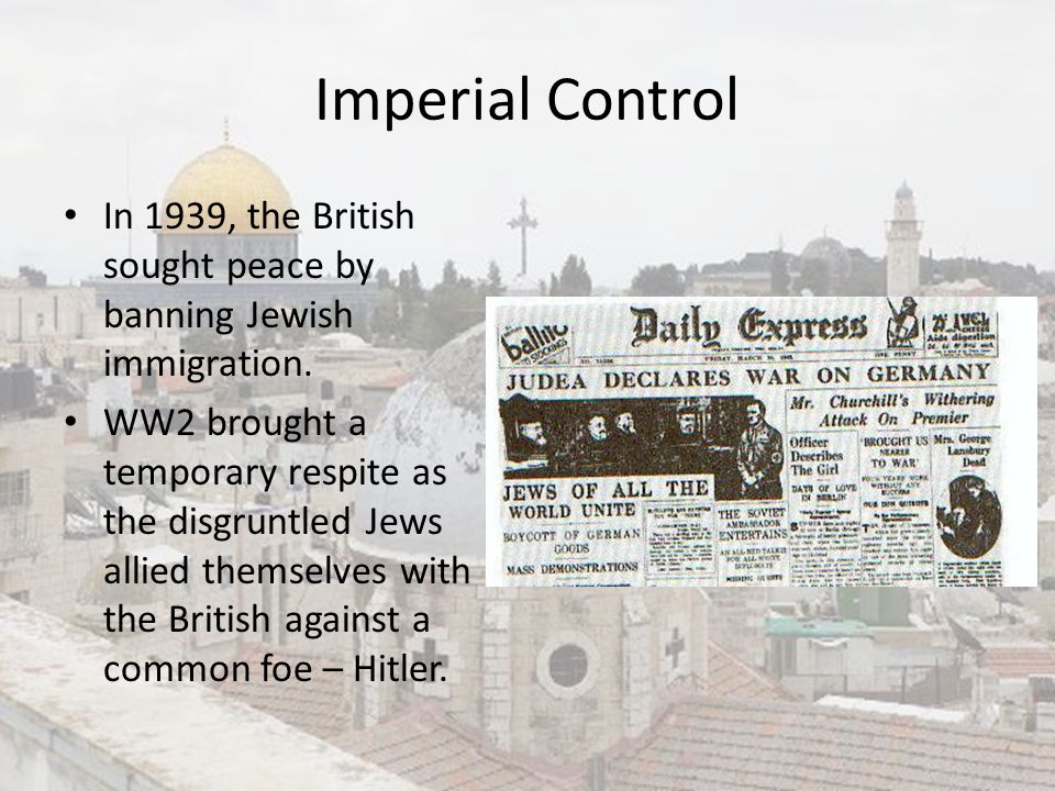 Imperial Control In 1939, the British sought peace by banning Jewish immigration.