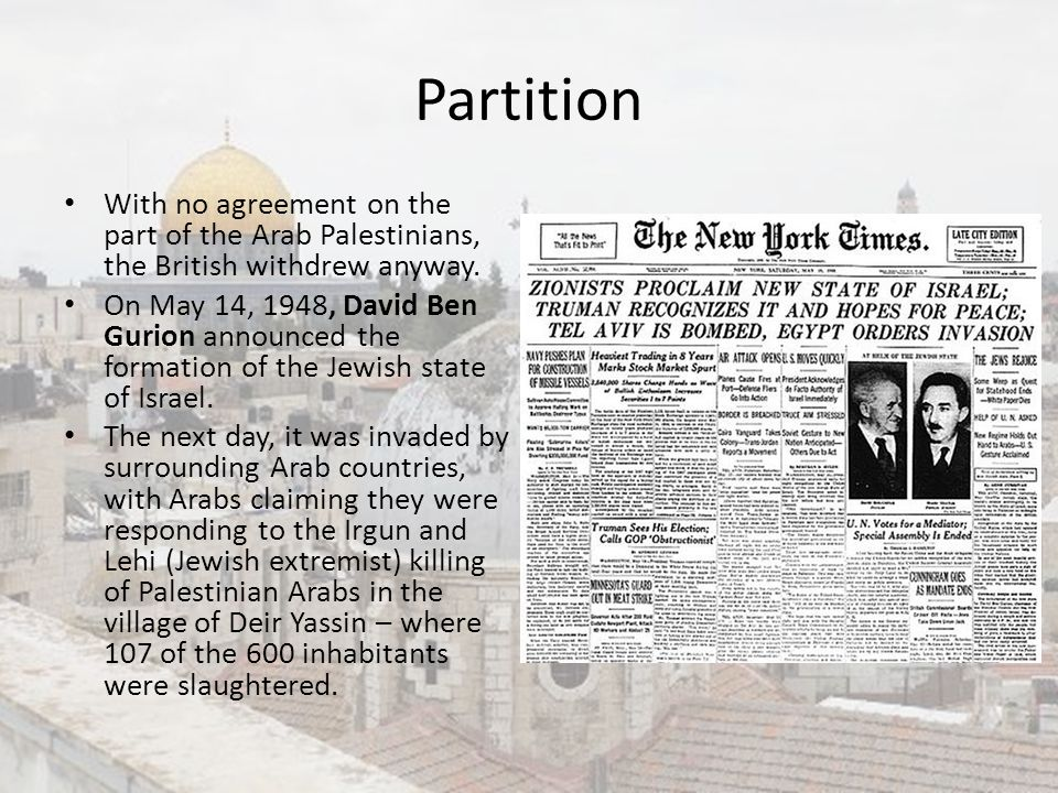 Partition With no agreement on the part of the Arab Palestinians, the British withdrew anyway.