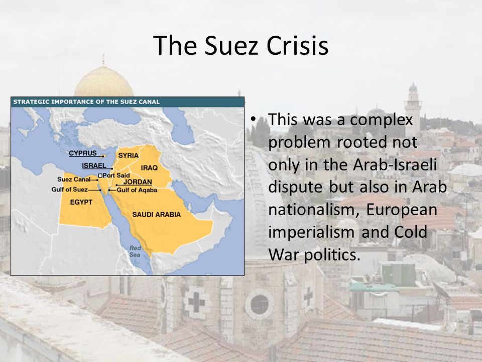 the suez conflict political objectives British boats landing during the suez crisis the three allies, especially israel, were mainly successful in attaining their immediate military objectives, but pressure from the united states and the ussr at the united nations and elsewhere forced them to withdraw.
