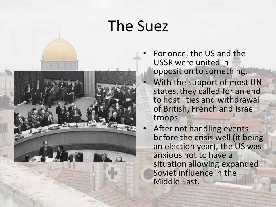The Suez For once, the US and the USSR were united in opposition to something.