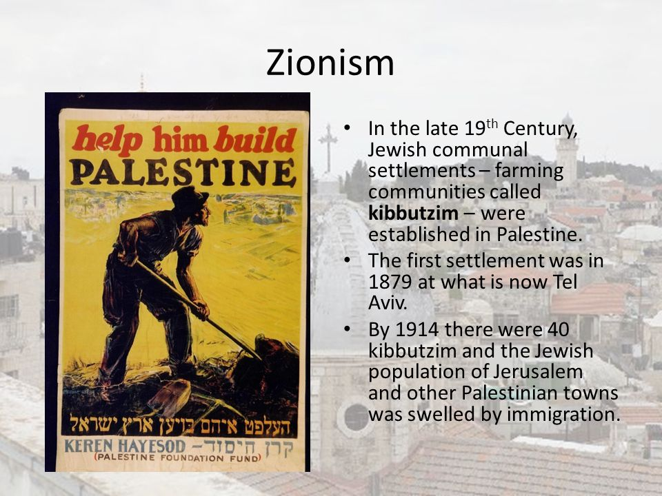 Zionism In the late 19th Century, Jewish communal settlements – farming communities called kibbutzim – were established in Palestine.