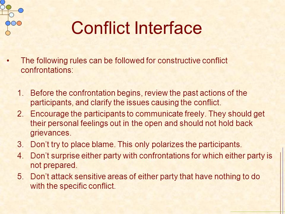 Conflict Interface The following rules can be followed for constructive conflict confrontations: