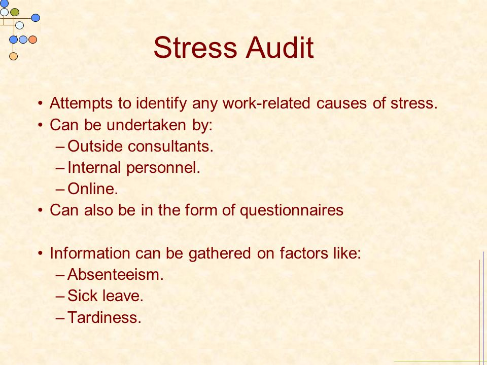 Stress Audit Attempts to identify any work-related causes of stress.