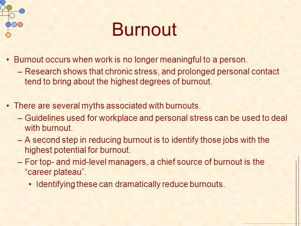 Burnout Burnout occurs when work is no longer meaningful to a person.