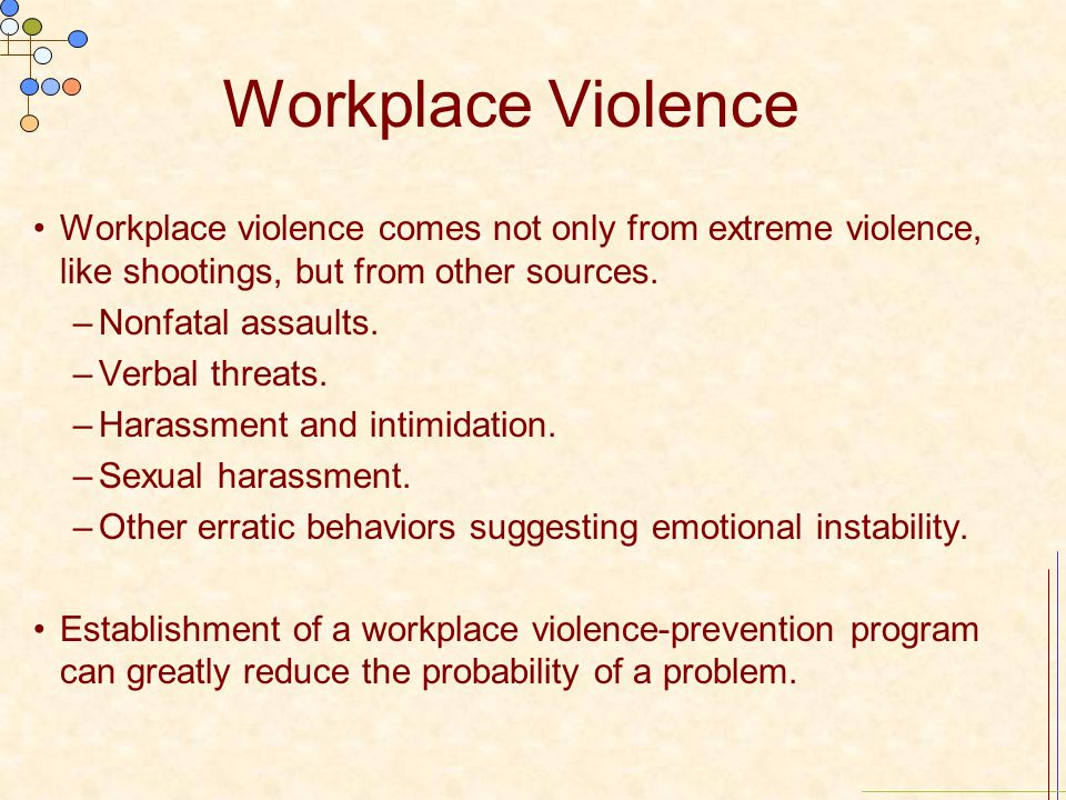 Workplace Violence Workplace violence comes not only from extreme violence, like shootings, but from other sources.