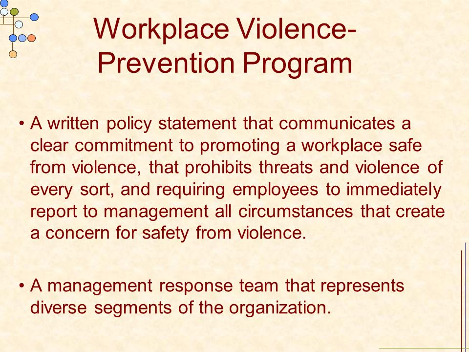workplace violence prevention and management program The goal of the dol workplace violence program is to support a work  policy  and program regarding workplace violence is an important step in preventing   as perfect by every employee, there are several steps that management can take .