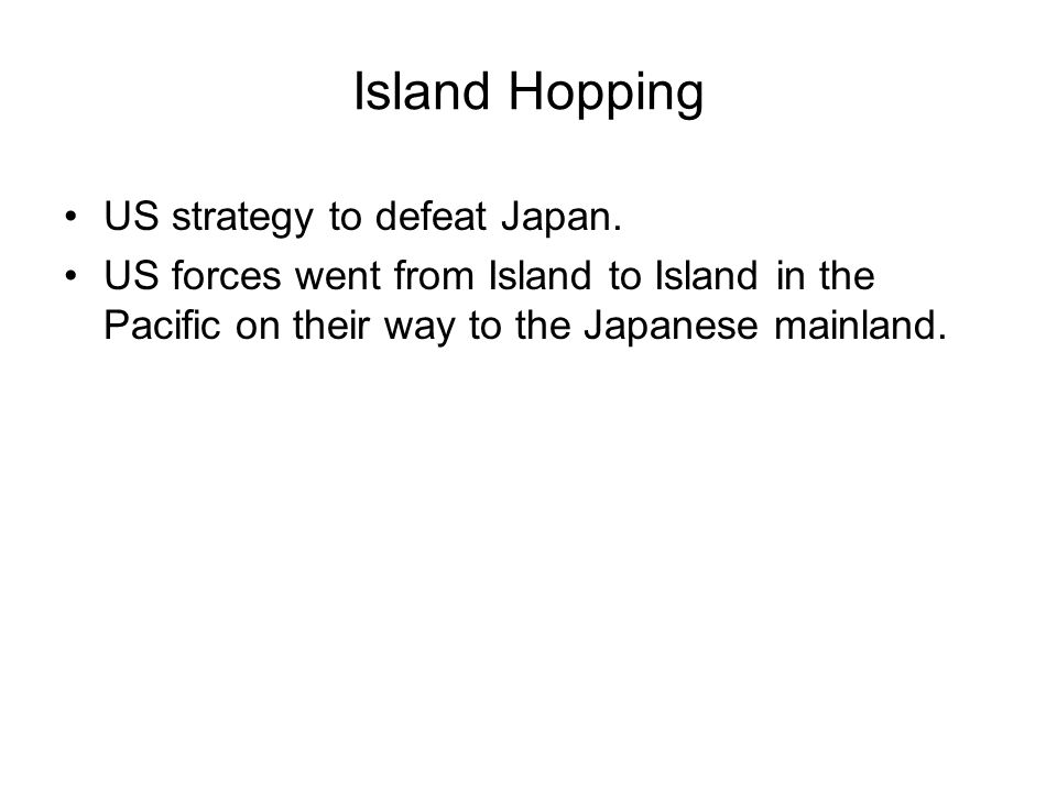 Island Hopping US strategy to defeat Japan.