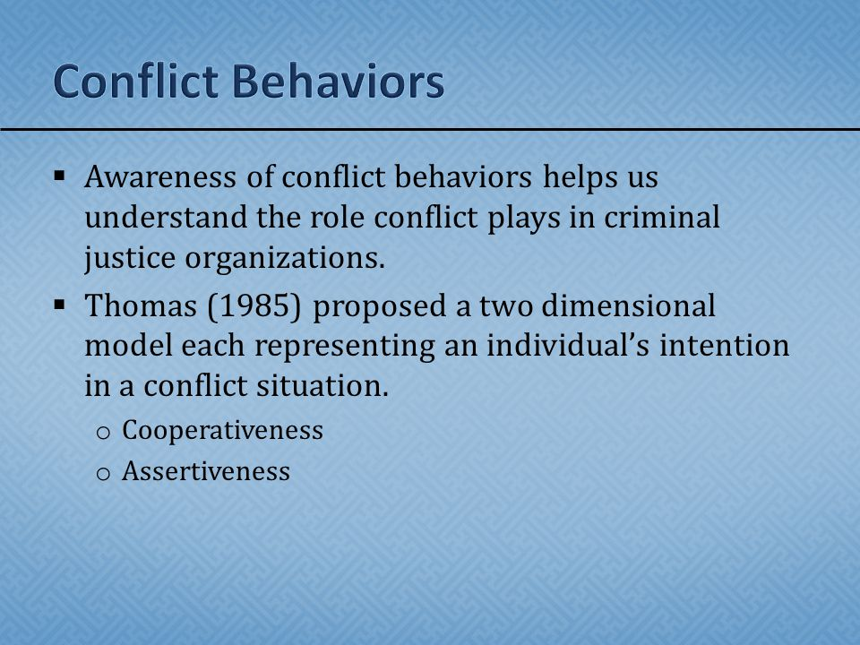 Conflict Behaviors Awareness of conflict behaviors helps us understand the role conflict plays in criminal justice organizations.