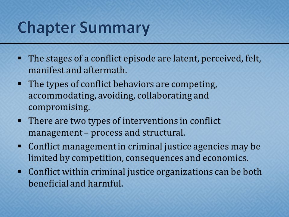 Chapter Summary The stages of a conflict episode are latent, perceived, felt, manifest and aftermath.