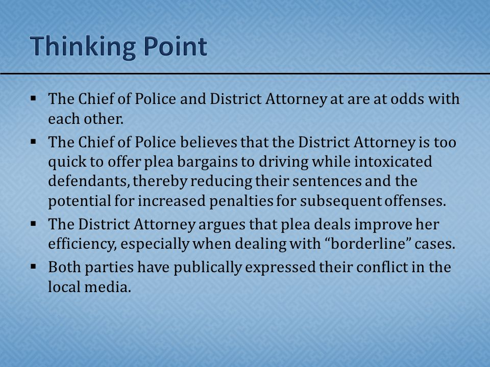 Thinking Point The Chief of Police and District Attorney at are at odds with each other.