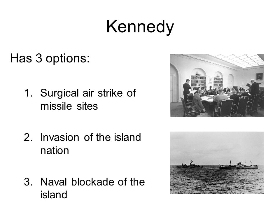 Kennedy Has 3 options: Surgical air strike of missile sites