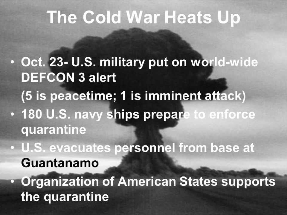 The Cold War Heats Up Oct. 23- U.S. military put on world-wide DEFCON 3 alert. (5 is peacetime; 1 is imminent attack)