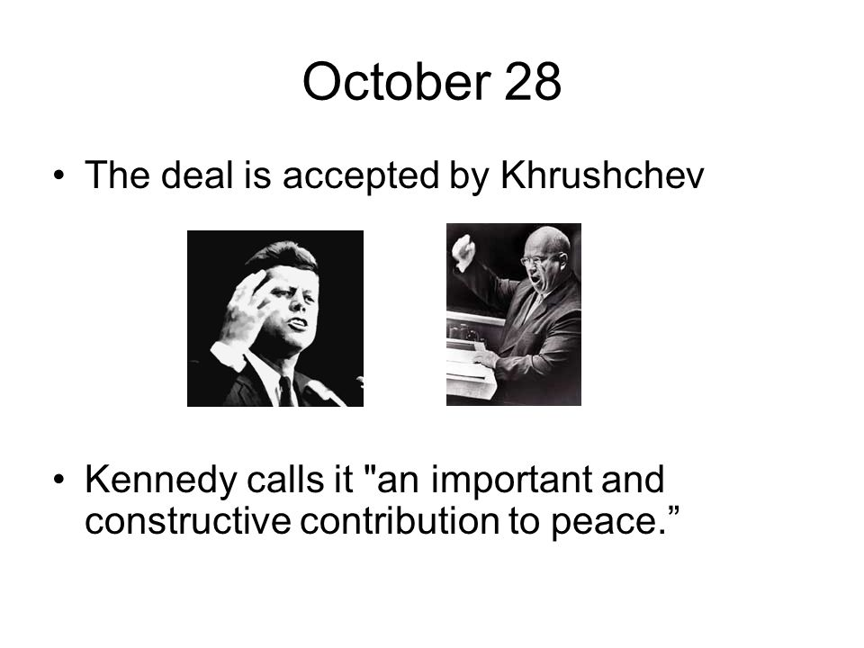 October 28 The deal is accepted by Khrushchev