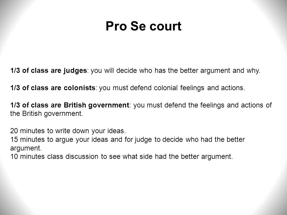 Pro Se court 1/3 of class are judges: you will decide who has the better argument and why.