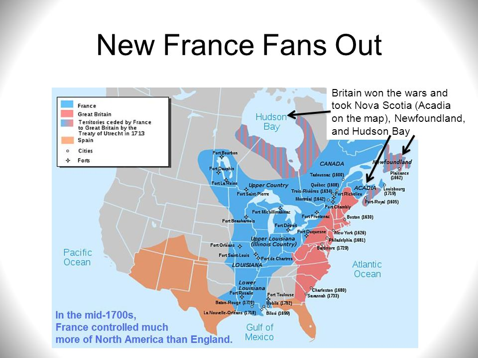 New France Fans Out Britain won the wars and took Nova Scotia (Acadia on the map), Newfoundland, and Hudson Bay.