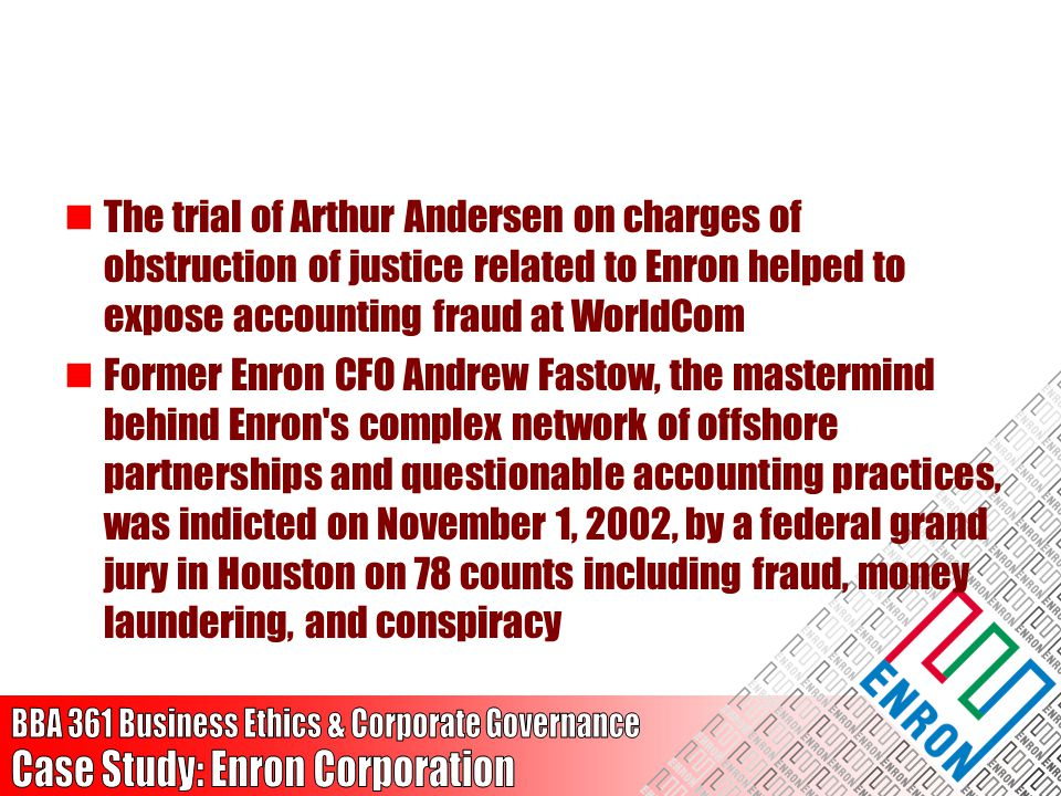 The trial of Arthur Andersen on charges of obstruction of justice related to Enron helped to expose accounting fraud at WorldCom