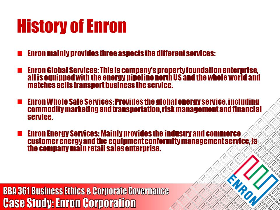 History of Enron Enron mainly provides three aspects the different services: