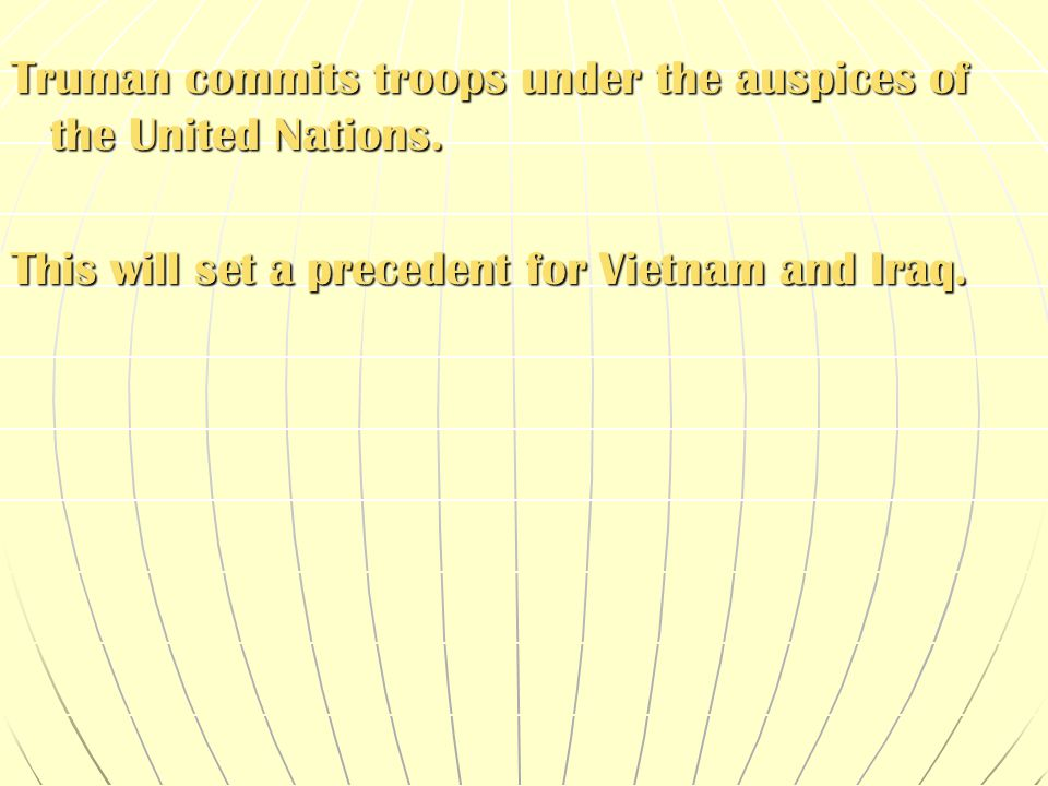 Truman commits troops under the auspices of the United Nations.