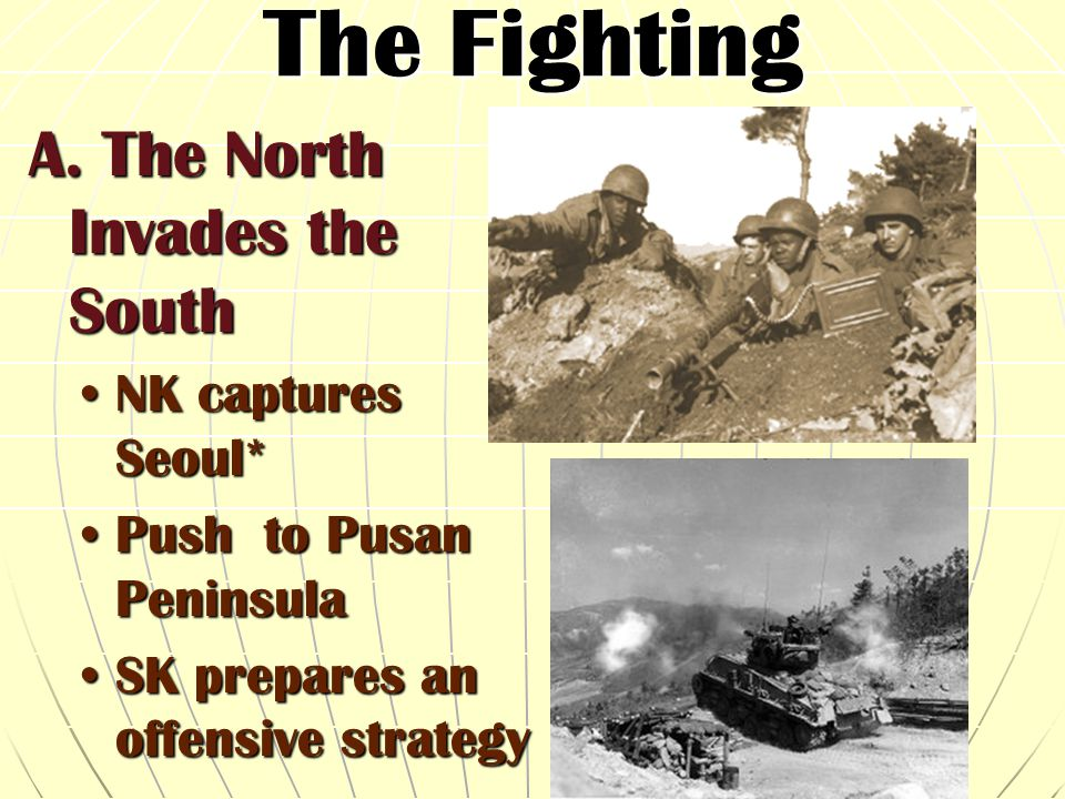 The Fighting A. The North Invades the South NK captures Seoul*