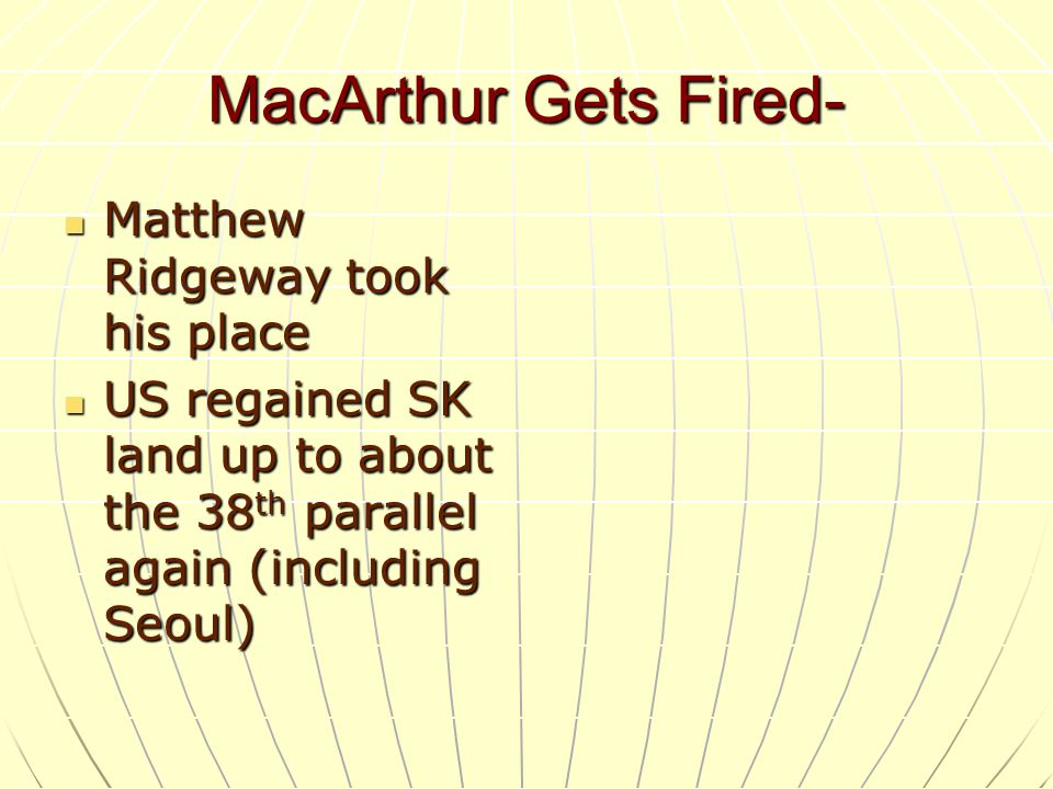 MacArthur Gets Fired- Matthew Ridgeway took his place