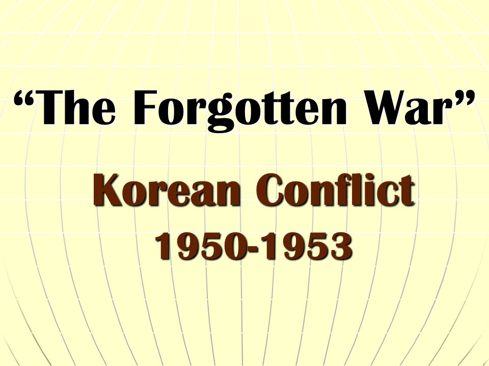 The Forgotten War Korean Conflict 1950-1953