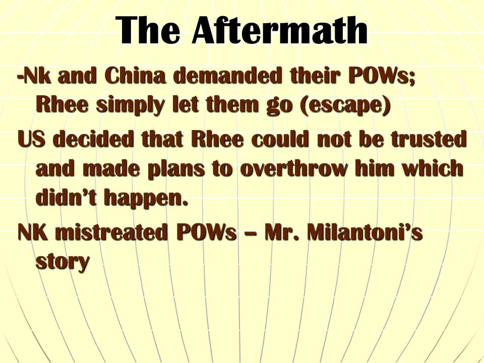 The Aftermath -Nk and China demanded their POWs; Rhee simply let them go (escape)
