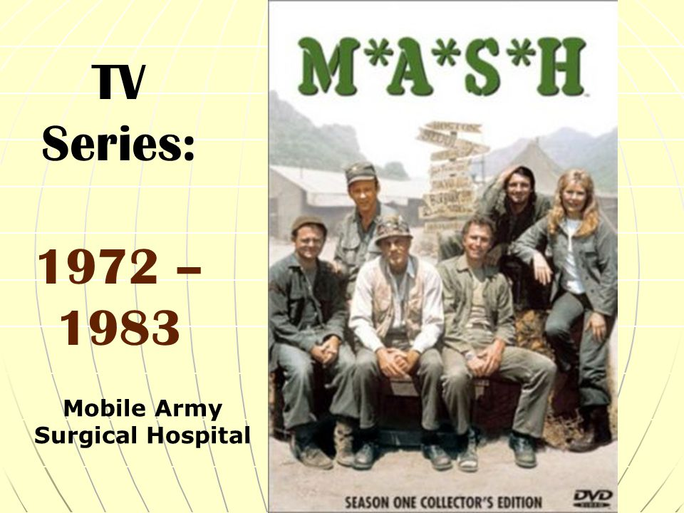 TV Series: 1972 – 1983 Mobile Army Surgical Hospital