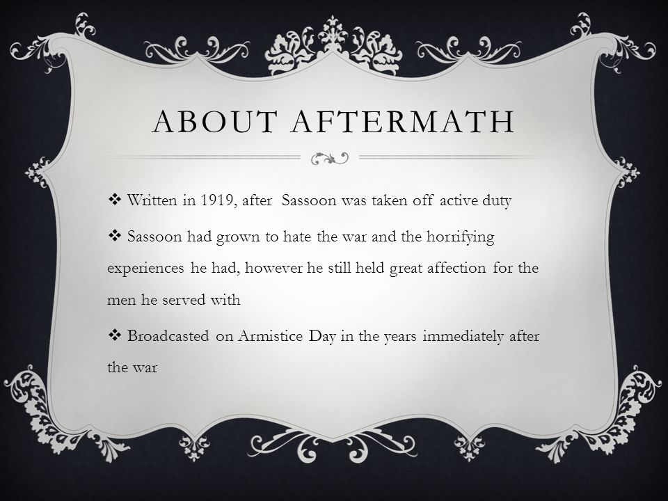 About Aftermath Written in 1919, after Sassoon was taken off active duty.