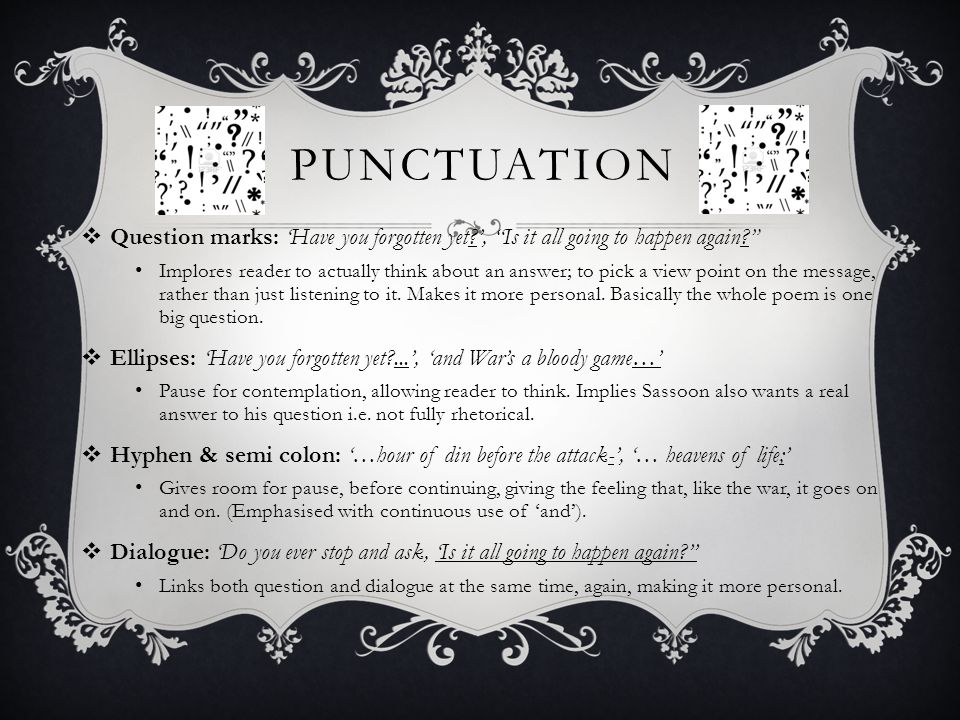 Punctuation Question marks: 'Have you forgotten yet ', Is it all going to happen again