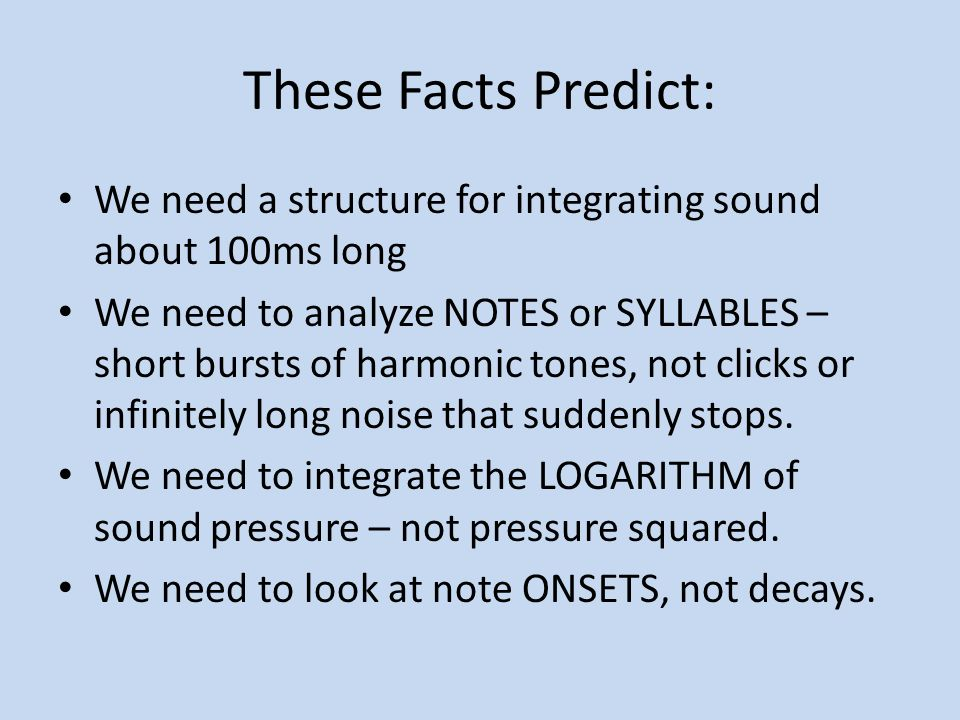 These Facts Predict: We need a structure for integrating sound about 100ms long.