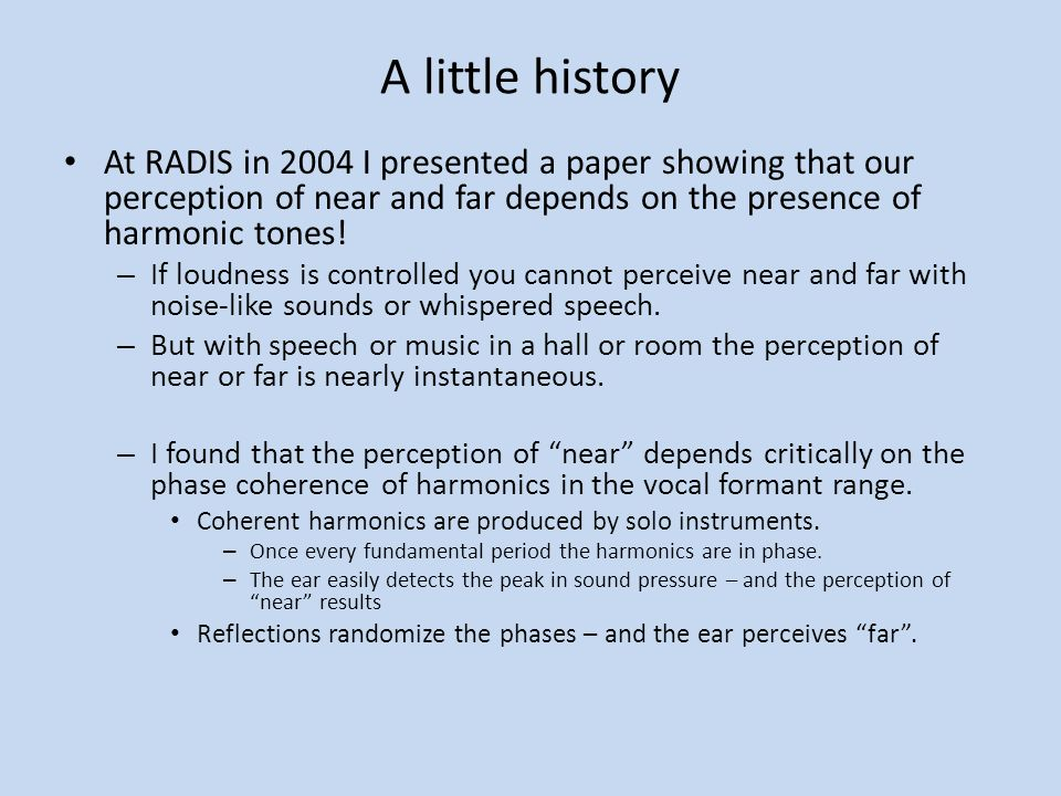 A little history At RADIS in 2004 I presented a paper showing that our perception of near and far depends on the presence of harmonic tones!