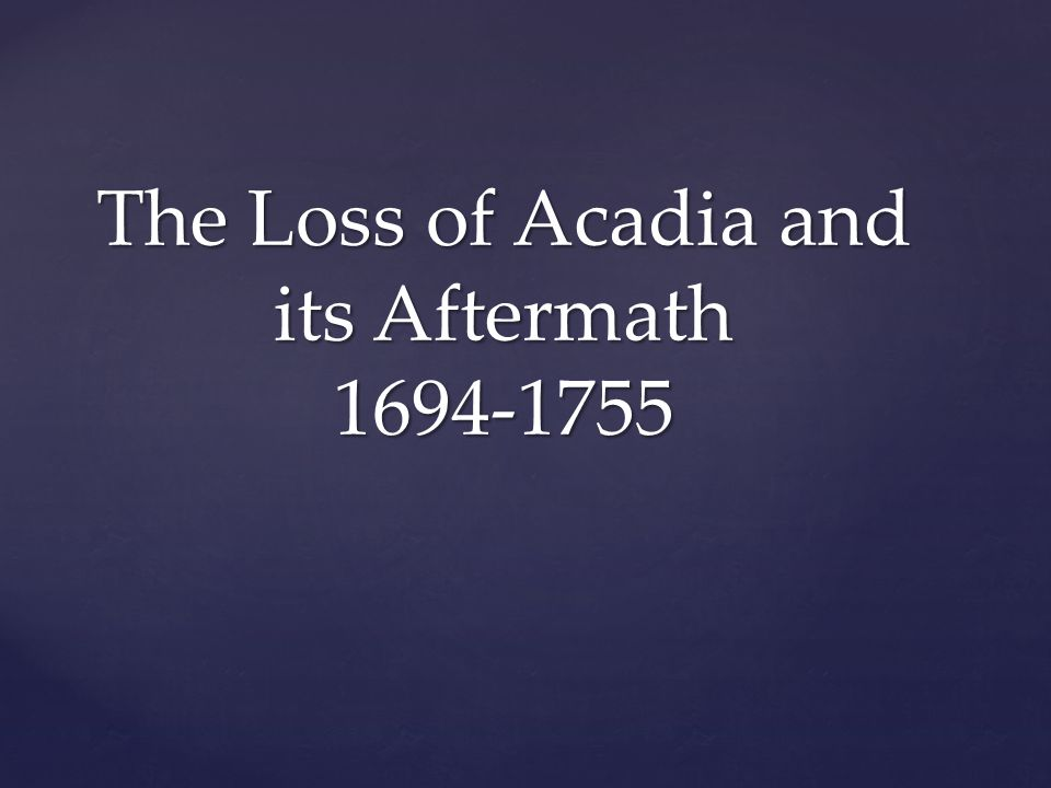 The Loss of Acadia and its Aftermath 1694-1755