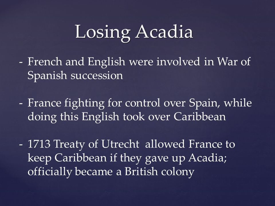 Losing Acadia French and English were involved in War of Spanish succession.