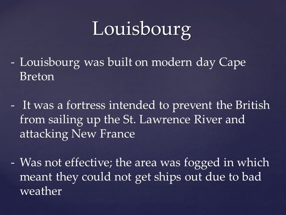 Louisbourg Louisbourg was built on modern day Cape Breton