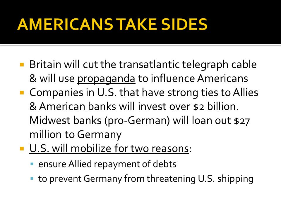 AMERICANS TAKE SIDES Britain will cut the transatlantic telegraph cable & will use propaganda to influence Americans.