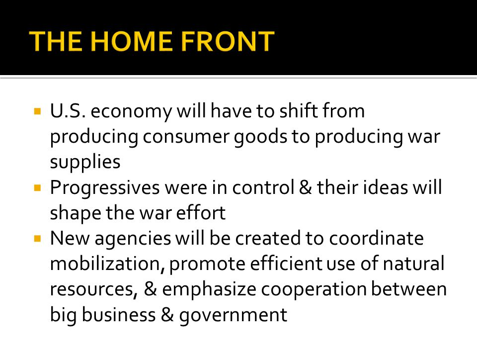 THE HOME FRONT U.S. economy will have to shift from producing consumer goods to producing war supplies.