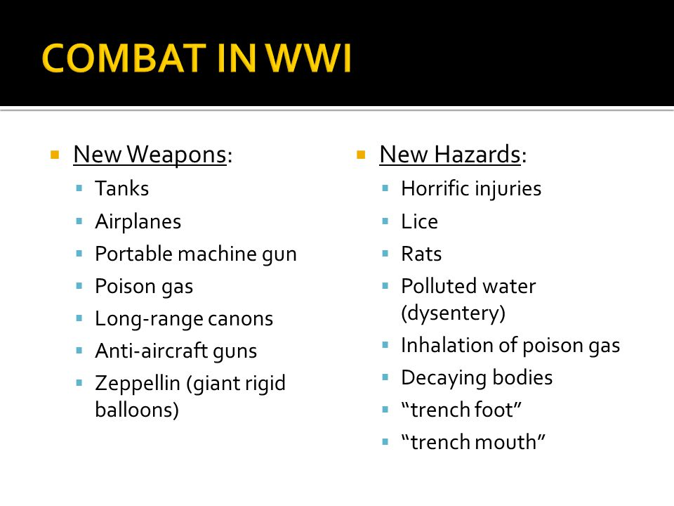 COMBAT IN WWI New Weapons: New Hazards: Tanks Airplanes