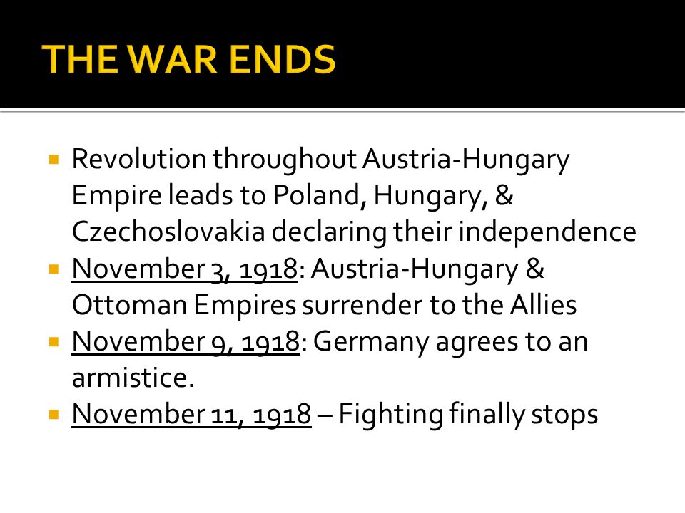 THE WAR ENDS Revolution throughout Austria-Hungary Empire leads to Poland, Hungary, & Czechoslovakia declaring their independence.