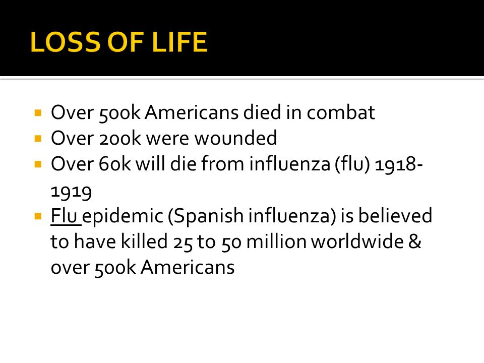 LOSS OF LIFE Over 500k Americans died in combat Over 200k were wounded