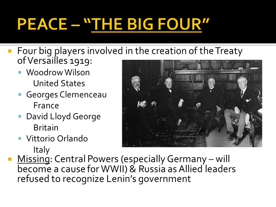 PEACE – THE BIG FOUR Four big players involved in the creation of the Treaty of Versailles 1919: Woodrow Wilson.