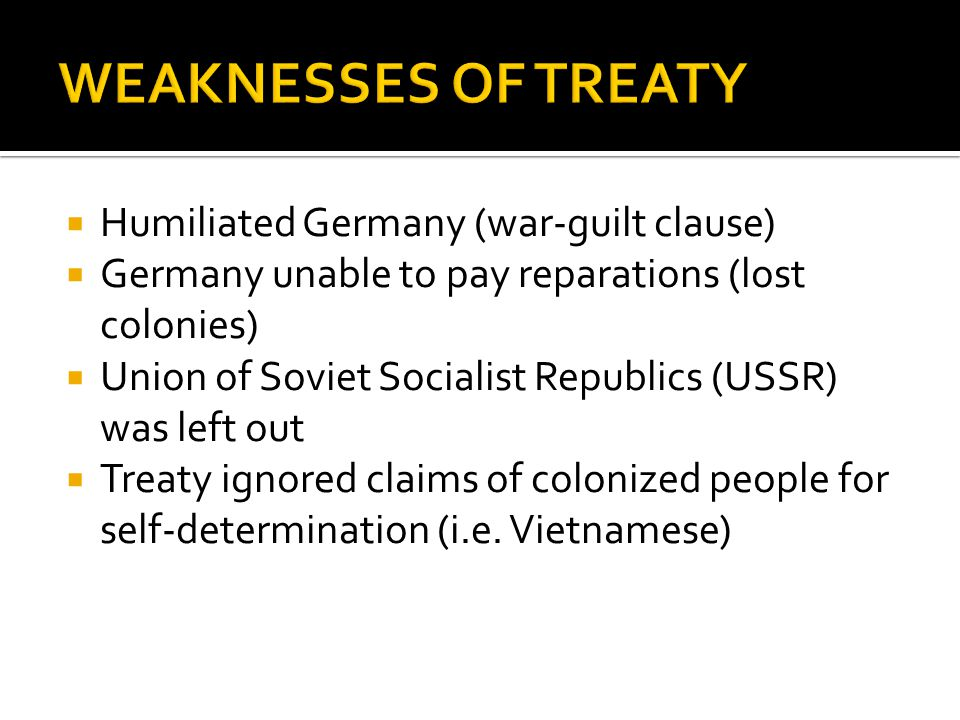 WEAKNESSES OF TREATY Humiliated Germany (war-guilt clause)