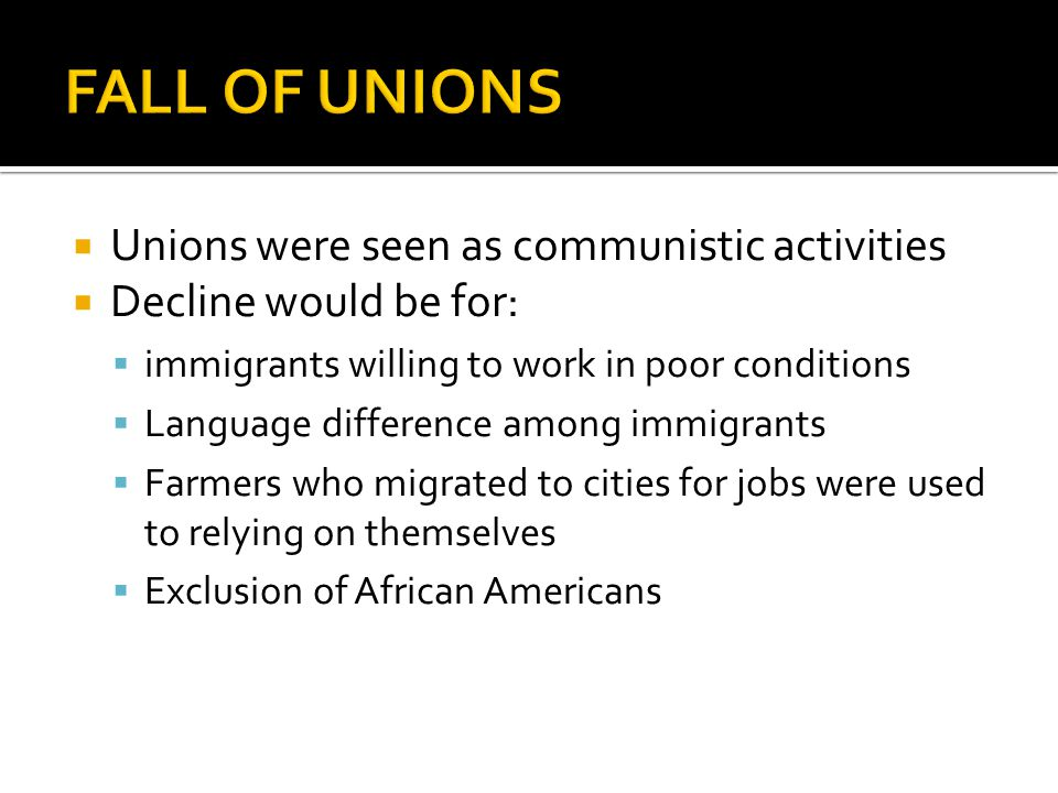 FALL OF UNIONS Unions were seen as communistic activities