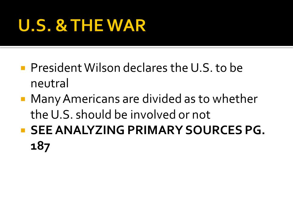 U.S. & THE WAR President Wilson declares the U.S. to be neutral