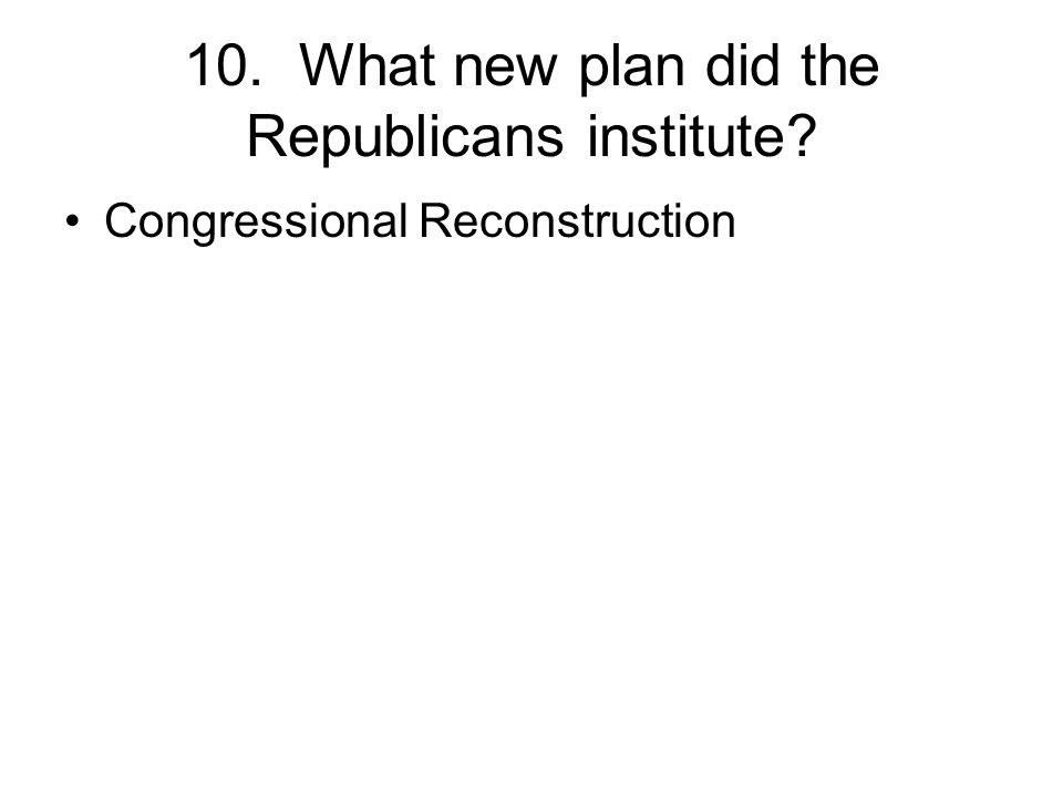 10. What new plan did the Republicans institute