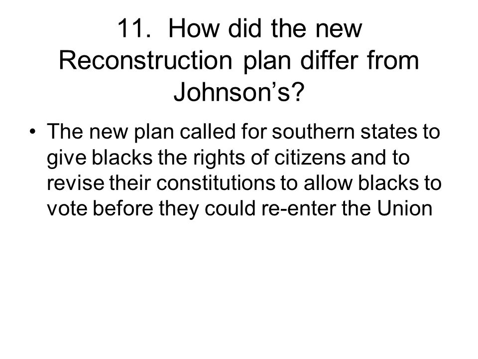 11. How did the new Reconstruction plan differ from Johnson's