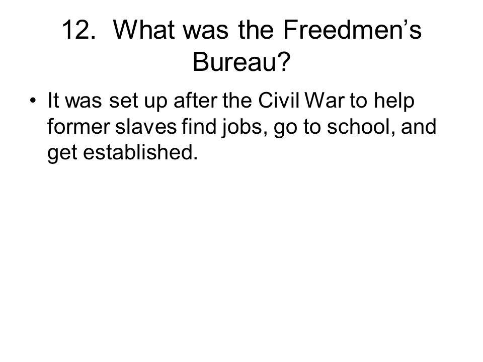 12. What was the Freedmen's Bureau