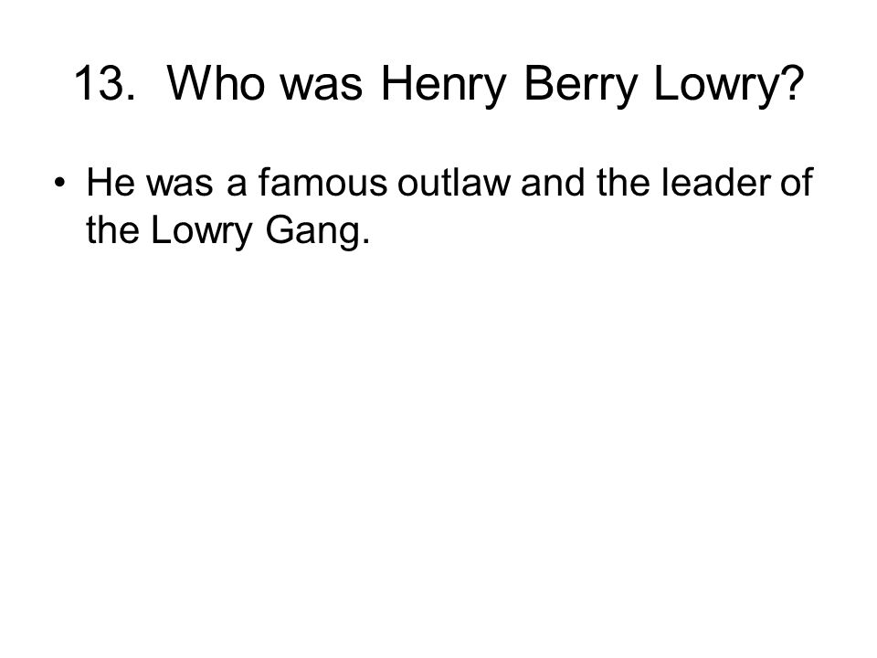 13. Who was Henry Berry Lowry